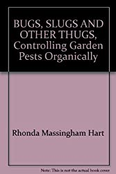 BUGS, SLUGS AND OTHER THUGS, Controlling Garden Pests Organically