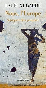 Nous, l'Europe : Banquet des peuples par Laurent Gaudé