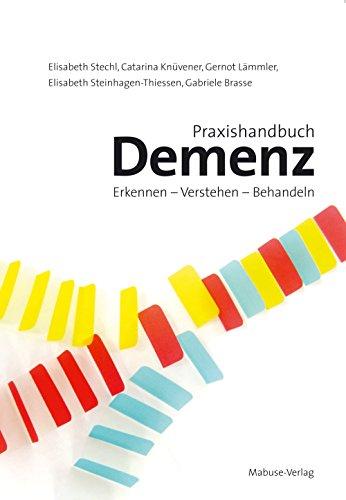 Praxishandbuch Demenz: Erkennen - Verstehen - Behandeln