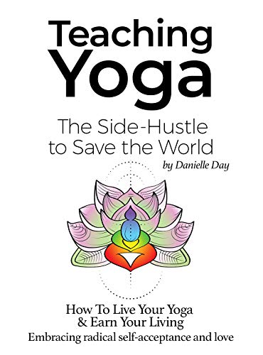 Teaching Yoga: The Side-Hustle to Save the World: How To ...