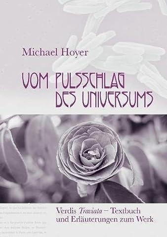 Vom Pulsschlag des Universums: Verdis Traviata - Textbuch und Erläuterungen zum Werk