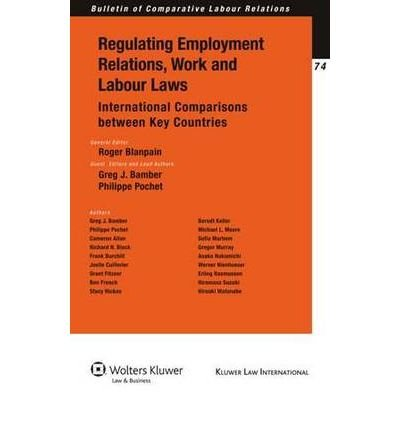 [(Regulating Employment Relations, Work and Labour Laws: International Comparisons Between Key Countries )] [Author: Roger Blanpain] [May-2010]