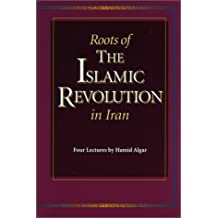 Roots of the Islamic Revolution in Iran: Four Lectures: Four Lectures by Hamid Algar