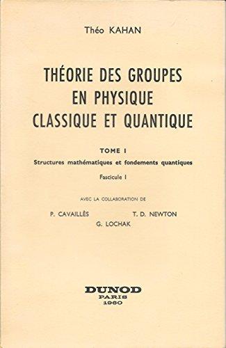 Théorie des groupes en physique classique et quantique, Tome 1 : Fascicule I et II par Théo Kahan