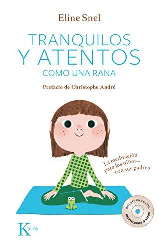 Tranquilos y atentos como una rana. La meditación para niños...Con sus padres (Psicología) + 1 CD-DA por Eline Snel