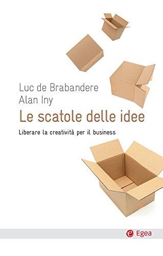Scatole delle idee (Le): Liberare la creatività per il business (Cultura e società)