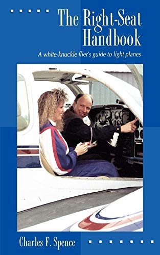 The Right-Seat Handbook: A White-Knuckle Flier's Guide to Light Planes (CLS.EDUCATION) por Charles F. Spence