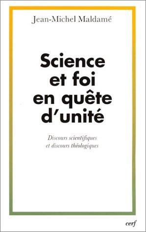 Science et foi en qute d'unit : Discours scientifiques et discours thologiques