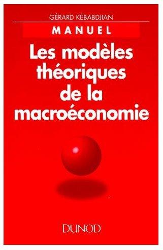 Les Modèles théoriques de la macroéconomie : Manuel de 1er cycle (Économie module)