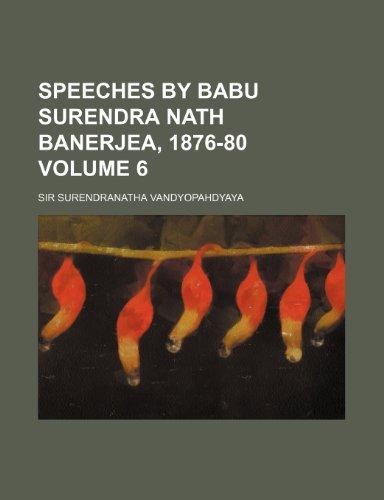 Speeches by Babu Surendra Nath Banerjea, 1876-80 Volume 6