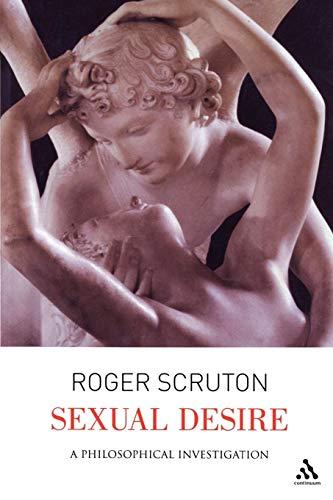 Sexual Desire: A Philosophical Investigation por Roger Scruton