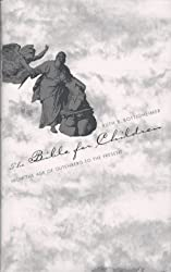 The Bible for Children: From the Age of Gutenberg to the Present (Dialogues of Plato; 3)