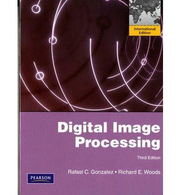 [(Digital Image Processing: International Edition)] [ By (author) Rafael C. Gonzalez, By (author) Richard E. Woods ] [July, 2007]