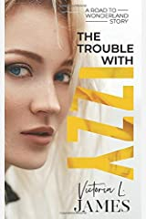 The Trouble With Izzy (A Road to Wonderland Story) Paperback