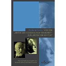 """Von der """"Kritik der historischen Vernunft"""" zur """"Kritik der Kultur"""": Über die Nähe der Projekte von Wilhelm Dilthey und Ernst Cassirer (Epistemata - ... Schriften. Reihe Philosophie)"""