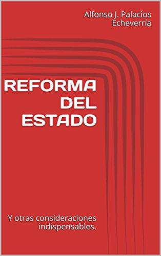 Rerforma del Estado: Y otras consideraciones indispensables.
