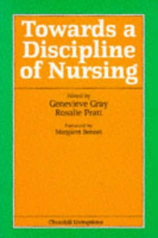 Towards a Discipline of Nursing by Genevieve Gray RN CM MSc(Nsg)(Manch) DipNEd(NSWCN) DipAdvNsgSt(Manch) FCN(UNSW) FRCNA (1992-02-03)
