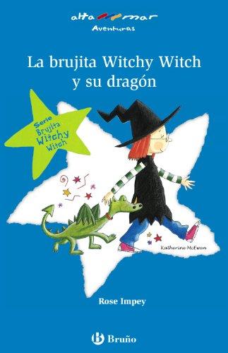 La brujita witchy witch y su dragon/ Titchy Witch and the Stray Dragon and Titchy Witch and the Wobbly Fang (Alta Mar; Aventuras; Brujita Witchy Witch) por Rose Impey