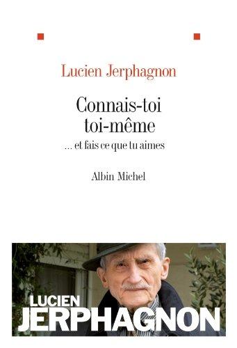 Connais-toi toi-même : ... et fais ce que tu aimes par Lucien Jerphagnon