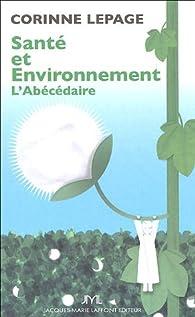 Santé et environnement. L'abécédaire par Corinne Lepage