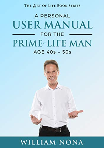 A Personal User Manual for the Prime-Life Man (The Art of Life ...