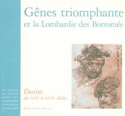 Gênes triomphante et la Lombardie des Borromée : Dessins des XVIIe et XVIIIe siècles