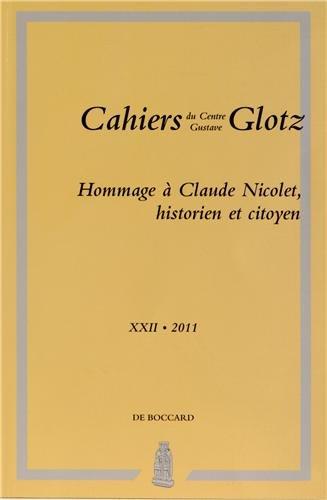 Cahiers du Centre Gustave Glotz, N 22/2011 : Hommage  Claude Nicolet, historien et citoyen
