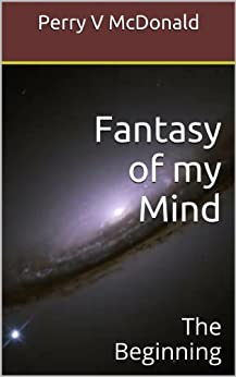 Fantasy of my Mind: The Beginning (English Edition) di [McDonald, Perry V]