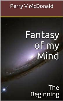 Fantasy of my Mind: The Beginning (English Edition) de [McDonald, Perry V]
