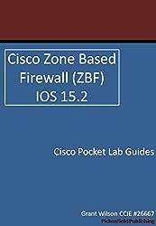 Cisco Zone based firewall (ZBF) - IOS 15.2 (Cisco Pocket Lab Guides) (English Edition)
