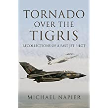 Tornado Over the Tigris : Recollections of a Fast Jet Pilot