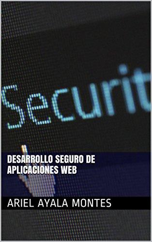 Desarrollo Seguro de Aplicaciones Web por Ariel Ayala Montes