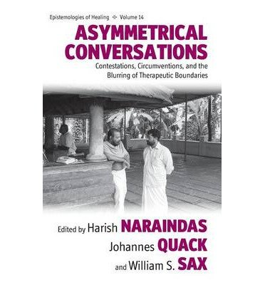 [(Asymmetrical Conversations: Contestations, Circumventions, and the Blurring of Therapeutic Boundaries)] [ Edited by Harish Naraindas, Edited by Johannes Quack, Edited by William S. Sax ] [May, 2014]