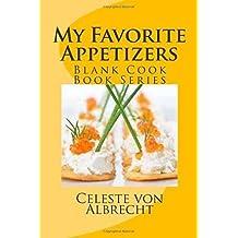 My Favorite Appetizer Recipes Blank Cook Book Series Von Albrecht Celeste Author Paperback 2014