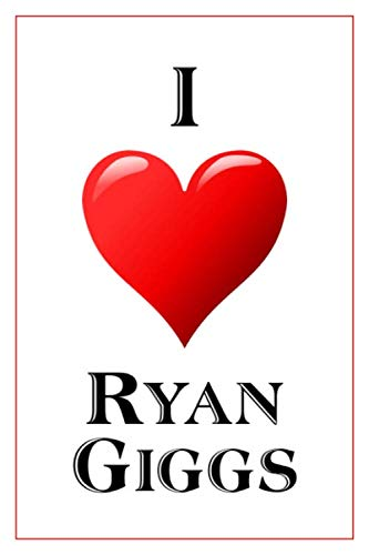 I Love Ryan Giggs: Notebook - 6x9 Lined Journal - 110 Pages - Soft Cover - Great For Birthday Gift (Perfect Personalised Gifts, Athletes, Band 336) -