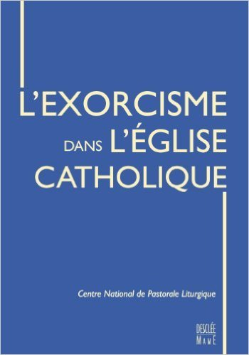 L'Exorcisme dans l'Eglise catholique de Service National de Pastorale Liturgique ( 12 octobre 2006 )