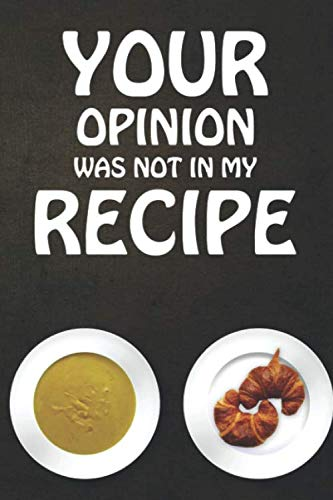 Your Opinion Was Not In My Recipe: Write In Custom Cooking Recipes