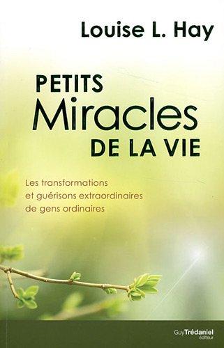 Petits miracles de la vie : Les transformations et guérisons extraordinaires de gens ordinaires par Louise-L Hay