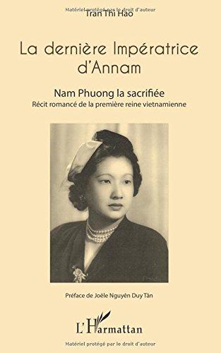 La dernière Impératrice d'Annam: Nam Phuong la sacrifiée - Récit romancé de la première reine vietnamienne par Hao Tran Thi