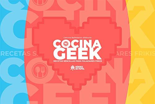 Cocina Geek. Recetas Sencillas Para Paladares Frikis