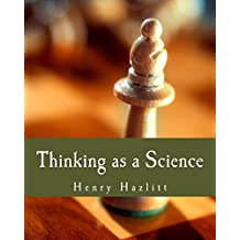 Thinking as a Science (Large Print Edition) by Henry Hazlitt (1916-01-01)