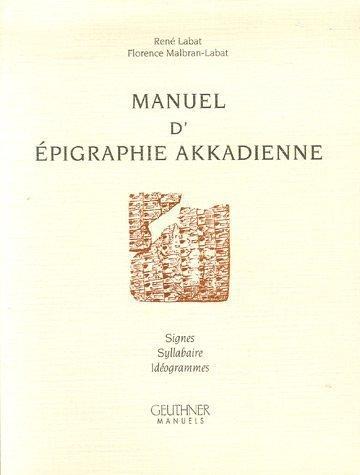 Manuel d'pigraphie akkadienne : Signes - Syllabaire - Idogrammes de Ren Labat (1 avril 2002) Broch
