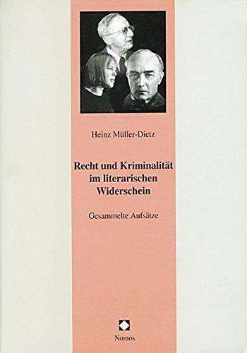 Recht und Kriminalität im literarischen Widerschein: Gesammelte Aufsätze (Juristische Zeitgeschichte. Abt. 6)