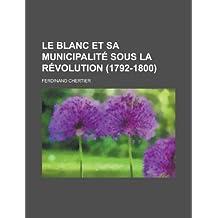 Le Blanc Et Sa Municipalite Sous La Revolution (1792-1800)