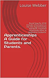 Apprenticeships A Guide for Students and Parents.: Brand New for 2018! Includes information on the new Apprenticeship Standards, End Point Assessment (EPA), & Application Guidance.
