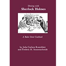 Dining with Sherlock Holmes: A Baker Street Cookbook