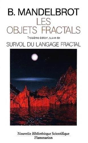Les objets fractals. Troisime dition, suivie de Survol du langage fractal