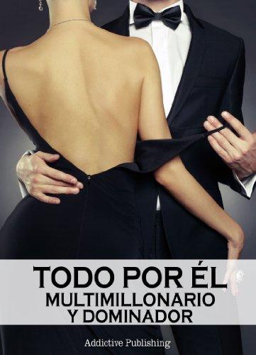 Todo por él (Multimillonario y dominador) - volumen 6 por Megan Harold