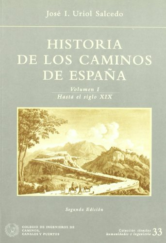 Historia de los caminos de España (I) : hasta el siglo XIX por José Ignacio Uriol Salcedo