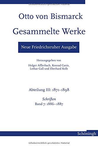 Otto von Bismarck. Gesammelte Werke - Neue Friedrichsruher Ausgabe: Abteilung III: 1871-1898. Schriften, Band 7: 1886-1887